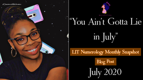 """""""You Ain't Gotta Lie in July"""" LIT Numerology Monthly Snapshot July 2020"""