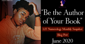 """""""Be the Author of Your Life"""" LIT Numerology Monthly Snapshot: June 2020"""