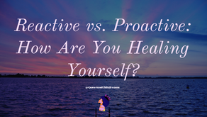 Reactive vs. Proactive: How Are You Healing Yourself?