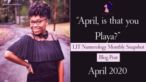 """April, is that you playa?""  LIT Numerology Monthly Snapshot: April 2020"