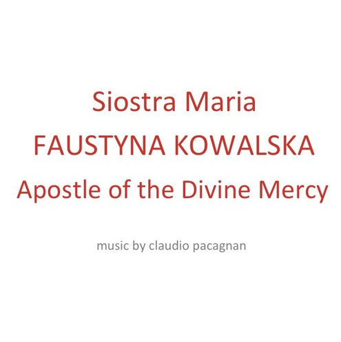 Siostra Maria Faustyna Kowalska Apostle  of the Divine Mercy  Two tracks dedicated to Saint Faustina Kowalska (April 3, 2016)