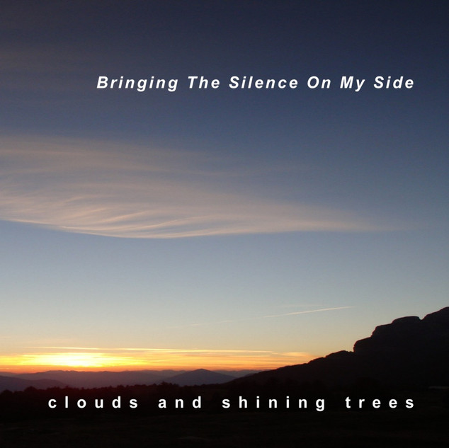 BRINGING THE SILENCE ON MY SIDE  Clouds And Shining Trees is Claudio Pacagnan:  electric and acoustic guitars, e-bow, bass, delays and reverbs, photo and artwork. Recorded, mixed and produced at home studio. Music by Claudio Pacagnan All Rights Reserved (CD 2012)  You can download the album on all major digital music services. Thanks!