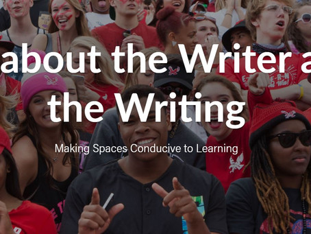 It is about the Writer and the Writing: Making Spaces Conducive to Learning