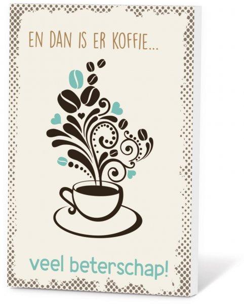Koffie in een kaart - En dan is er koffie... Veel beterschap!