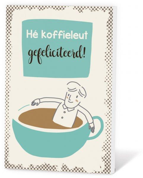 Koffie in een kaart - Hé koffieleut gefeliciteerd!