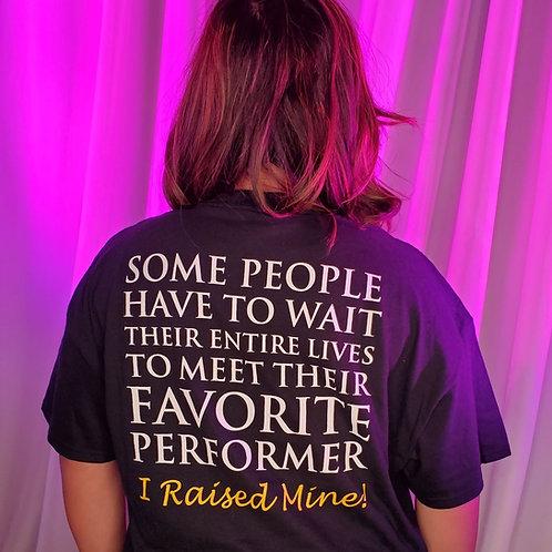 I Raised My Favorite Performer T-shirt