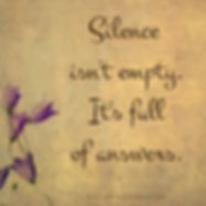 Silence isnt empty, its full of answers