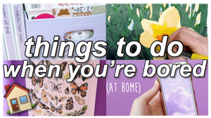 Creative things to do when you're bored at home (for free)
