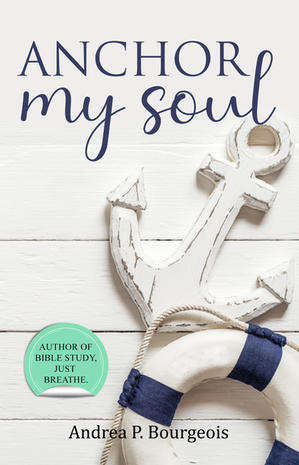 Anchor My Soul - Andrea P. Bourgeois