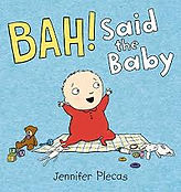 BAH! SAID THE BABY written and illustrated by Jennifer Plecas