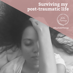 Surviving my post-traumatic life