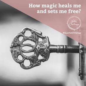 How magic heals me and sets me free?