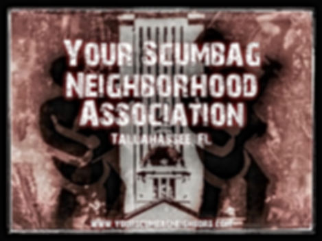 Your Scumbag Neighborhood Association - Tallahassee FL