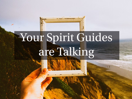 Your Spirit Guides are Talking!