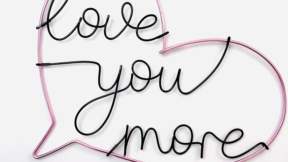 Love You More - heart speech bubble