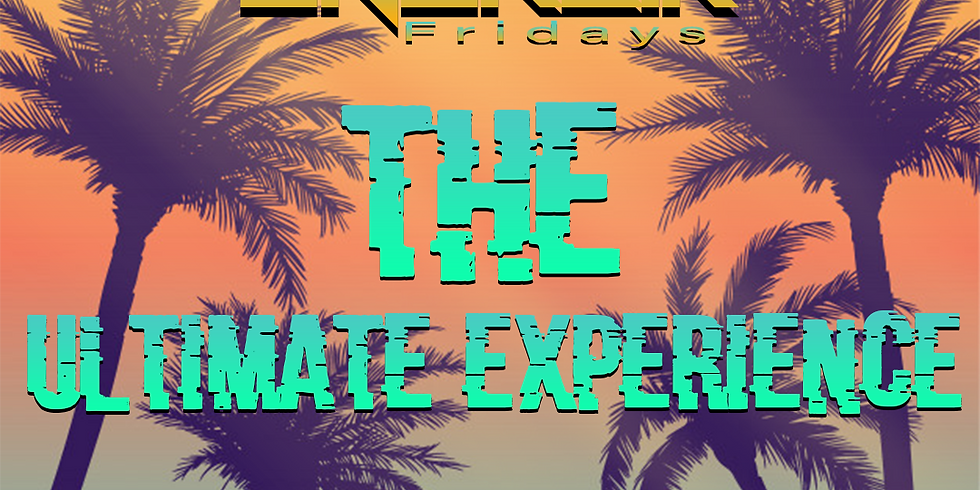 """Energia Fridays Presents """"The Ultimate Experience"""""""