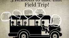 5 Reasons to take that Field Trip!