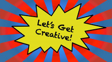 Let's Get CREATIVE!