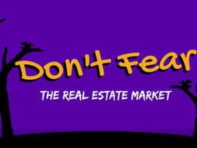 DON'T FEAR  The Real Estate Market
