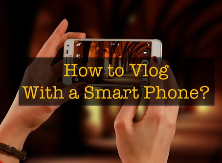 How to Vlog with a Smart Phone
