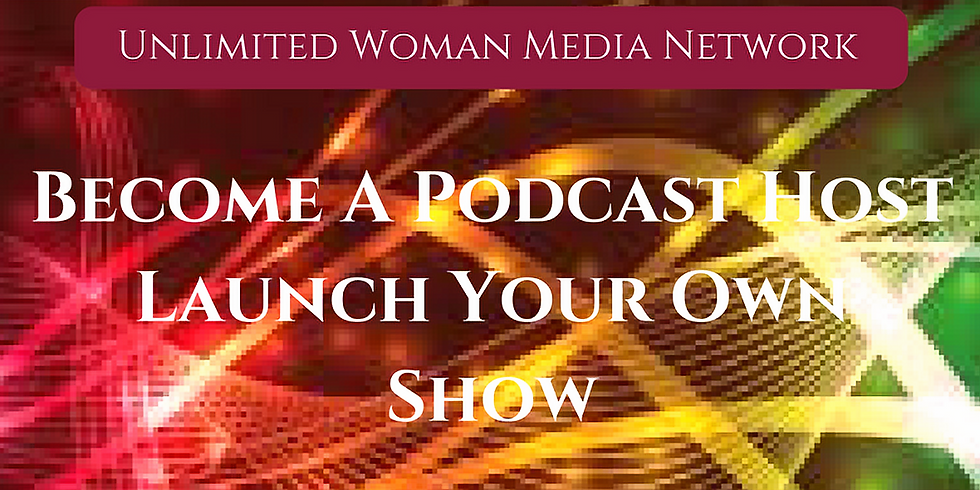 Become A Podcast Host with Unlimited Women Media Network