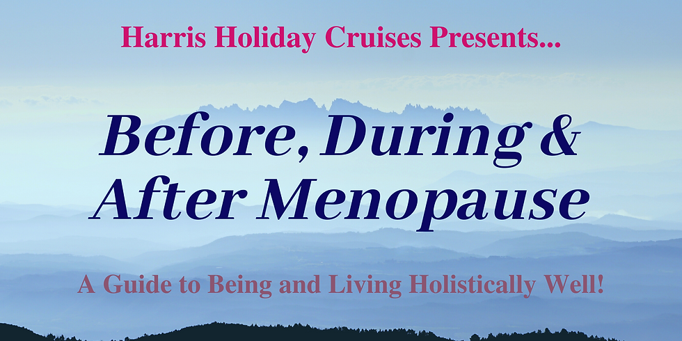 Before, During & After Menopause Harris Cruise Experts