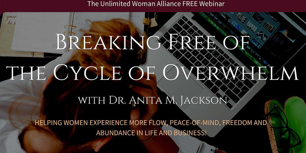 Breaking Free of the Cycle of Overwhelm (FREE Webinar)