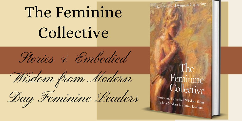The Feminine Collective - Stories & Embodied Wisdom of Modern Day Feminine Leaders