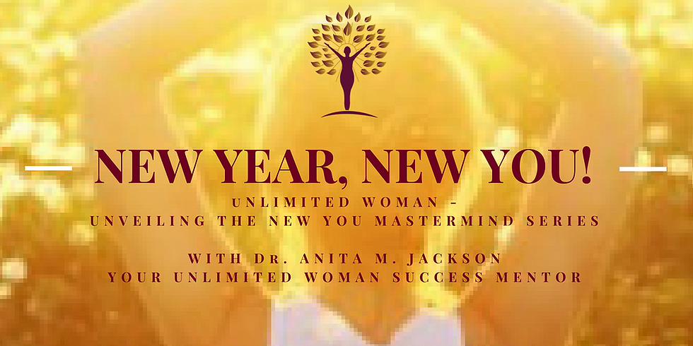 """The Unlimited Woman """"New Year, New You"""" Mastermind Series"""
