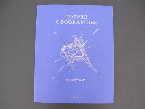 Ignacio Acosta: Copper Geographies