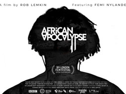 "Dr Ama Biney's REVIEW OF THE FILM ""AFRICAN APOCALYPSE"" by Rob Lemkin (Dir.), narrator, Femi Nylander"