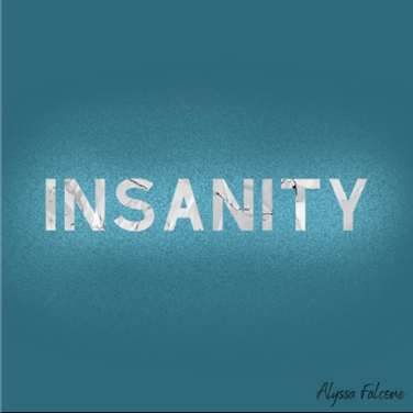 Insanity by Alyssa Falcone