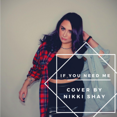 If You Need Me (Cover) by Nikki Shay