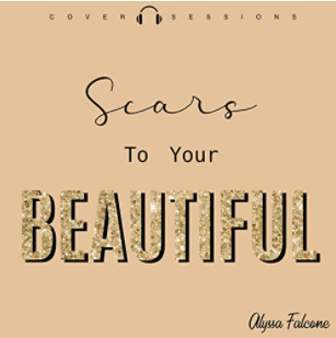 Scars to your Beautiful by Alyssa Falcone