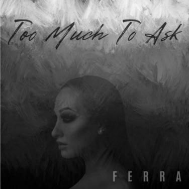 Too Much To Ask by Ferra