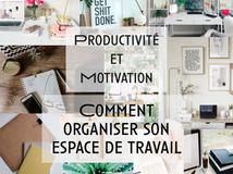 Productivité & Motivation ...Comment organiser son espace de travail ?