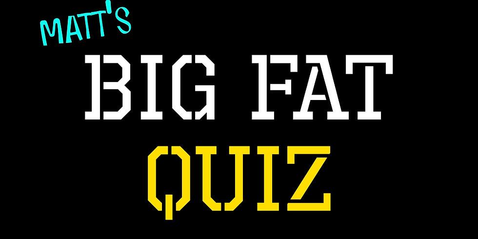 Matt's big fat QUIZ!