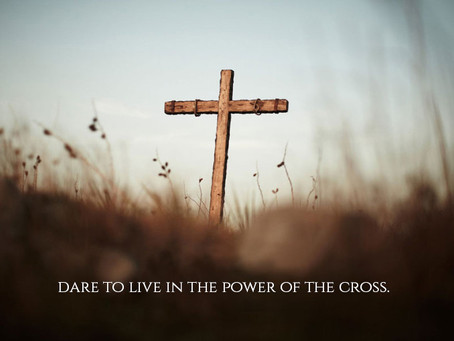 Dare to Live in the Power of the Cross.