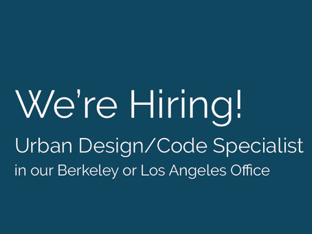 We're Hiring! Seeking an Urban Design/Code Specialist to join our Berkeley or Los Angeles office!