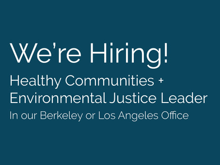 We're Hiring! Seeking a Healthy Communities + Environmental Justice Leader to join our team!