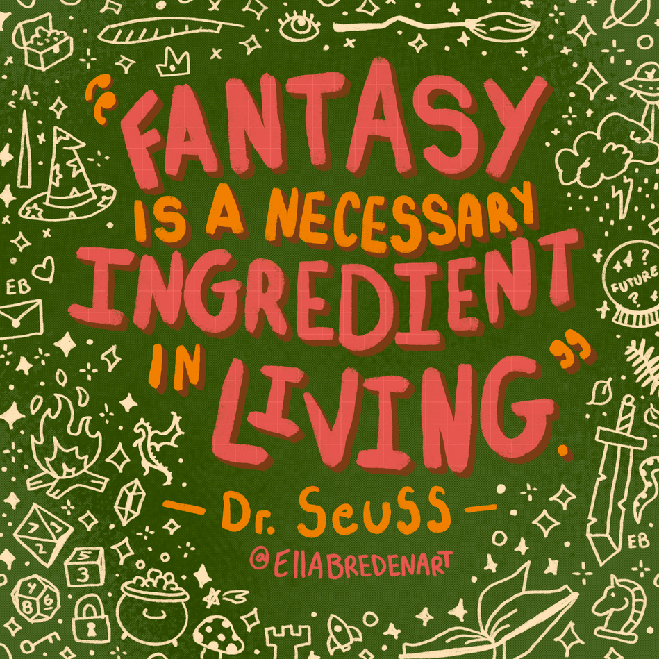 """Fantasy is a necessary ingredient in living."""" - Dr. Seuss Lettering"""