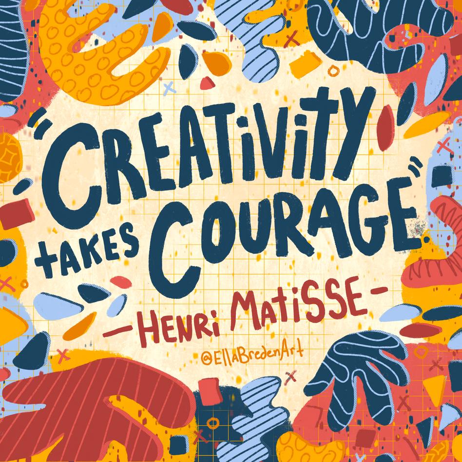 """Creativity takes Courage."" - Henri Mati"
