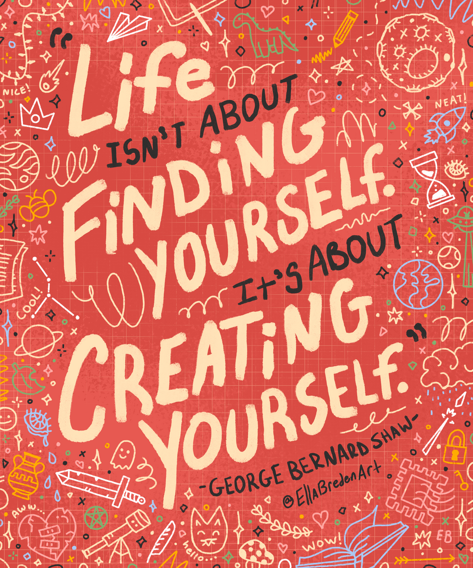 """""""Life isn't about finding yourself. It's"""