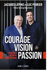 Courage Vision Passion  Jacques Lépine et Luc Poirier