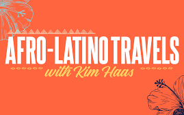 Afro-Latino Travels with Kim Haas