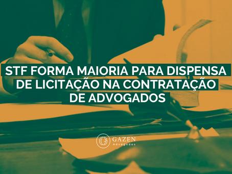 STF FORMA MAIORIA PARA DISPENSA DE LICITAÇÕES NA CONTRATAÇÃO DE ADVOGADOS