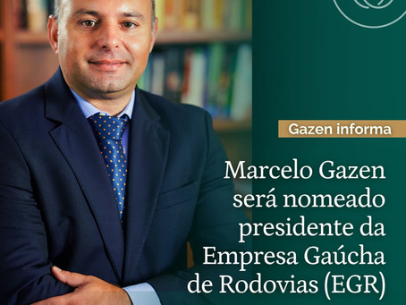 MARCELO GAZEN SERÁ NOMEADO PRESIDENTE DA EMPRESA GAÚCHA DE RODOVIAS-EGR.