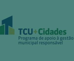 Programa TCU + Cidades vai ampliar acesso dos gestores a informações