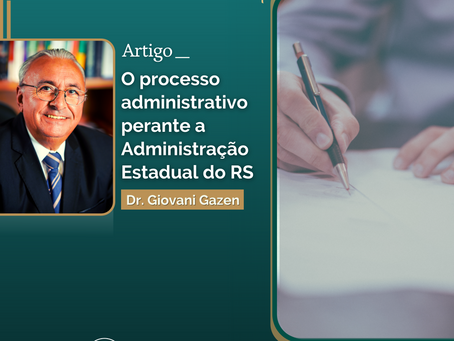 Artigo Gazen: O processo administrativo perante a Administração Estadual do RS