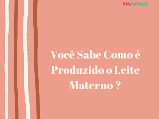 Você Sabe Como é Produzido o Leite Materno ?